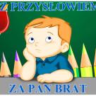 """SZKOLNY KONKURS ZE ZNAJOMOŚCI PRZYSŁÓW ,, Z PRZYSŁOWIEM ZA PAN BRAT""""."""